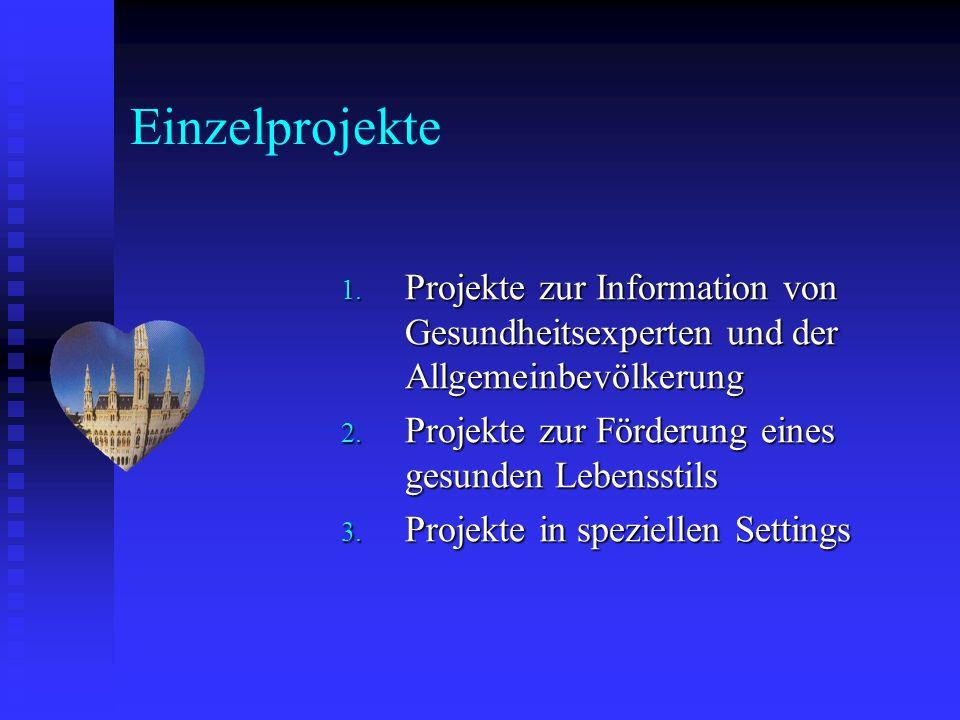 Einzelprojekte 1. Projekte zur Information von Gesundheitsexperten und der Allgemeinbevölkerung 2. Projekte zur Förderung eines gesunden Lebensstils 3