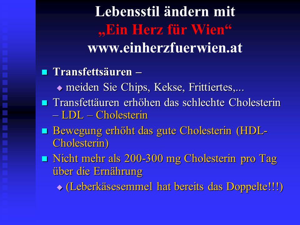 Lebensstil ändern mit Ein Herz für Wien www.einherzfuerwien.at Transfettsäuren – Transfettsäuren – meiden Sie Chips, Kekse, Frittiertes,... meiden Sie