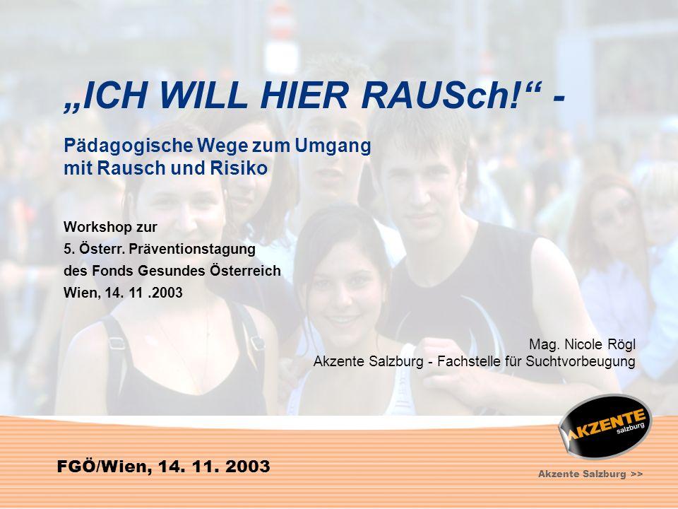 1 FGÖ/Wien, 14. 11. 2003 Akzente Salzburg >> ICH WILL HIER RAUSch! - Pädagogische Wege zum Umgang mit Rausch und Risiko Workshop zur 5. Österr. Präven