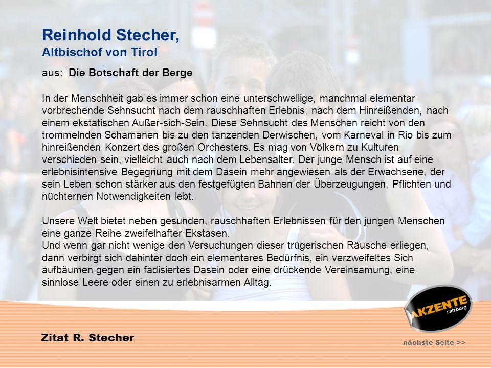 16 Zitat R. Stecher nächste Seite >> Reinhold Stecher, Altbischof von Tirol aus: Die Botschaft der Berge In der Menschheit gab es immer schon eine unt