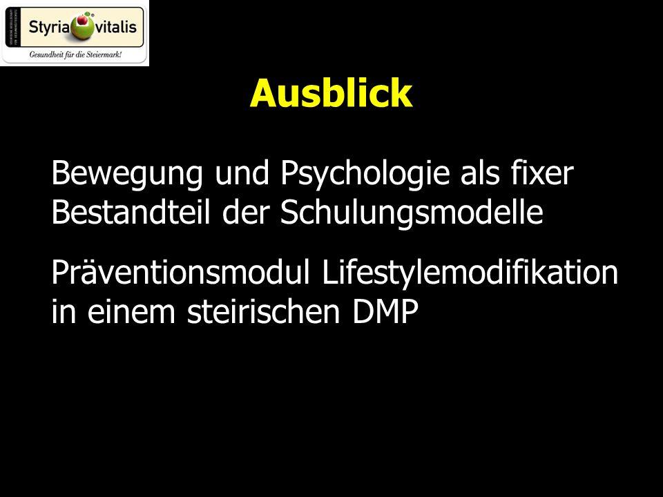 Ausblick Bewegung und Psychologie als fixer Bestandteil der Schulungsmodelle Präventionsmodul Lifestylemodifikation in einem steirischen DMP