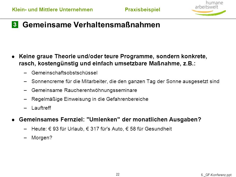 6._GF-Konferenz.ppt 22 Gemeinsame Verhaltensmaßnahmen Keine graue Theorie und/oder teure Programme, sondern konkrete, rasch, kostengünstig und einfach