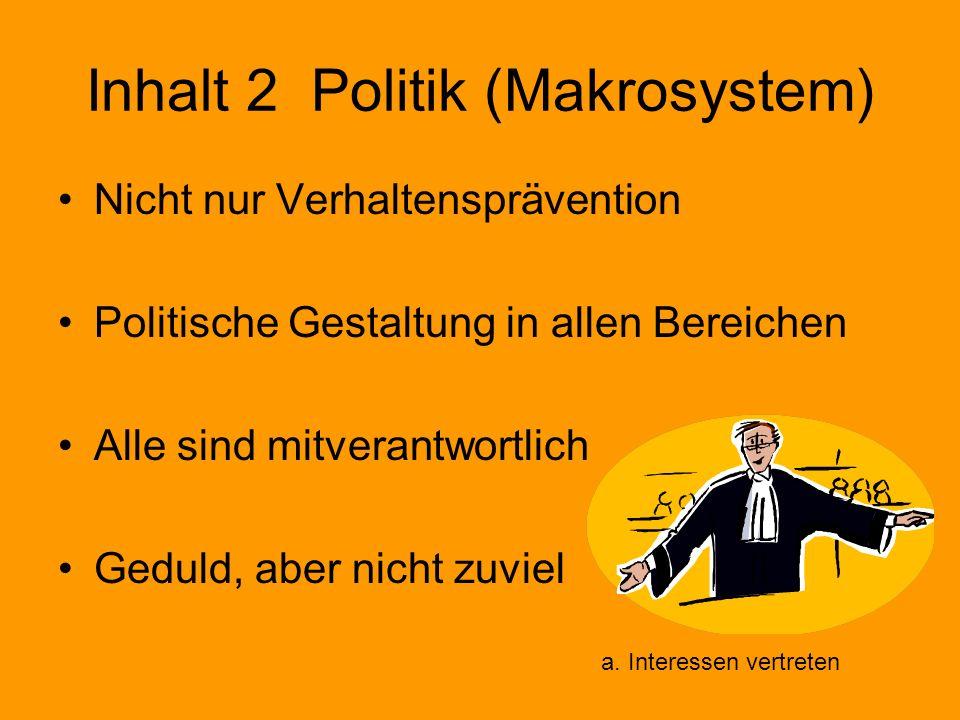 Inhalt 2 Politik (Makrosystem) Nicht nur Verhaltensprävention Politische Gestaltung in allen Bereichen Alle sind mitverantwortlich Geduld, aber nicht