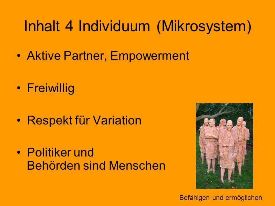 Inhalt 4 Individuum (Mikrosystem) Aktive Partner, Empowerment Freiwillig Respekt für Variation Politiker und Behörden sind Menschen Befähigen und ermö