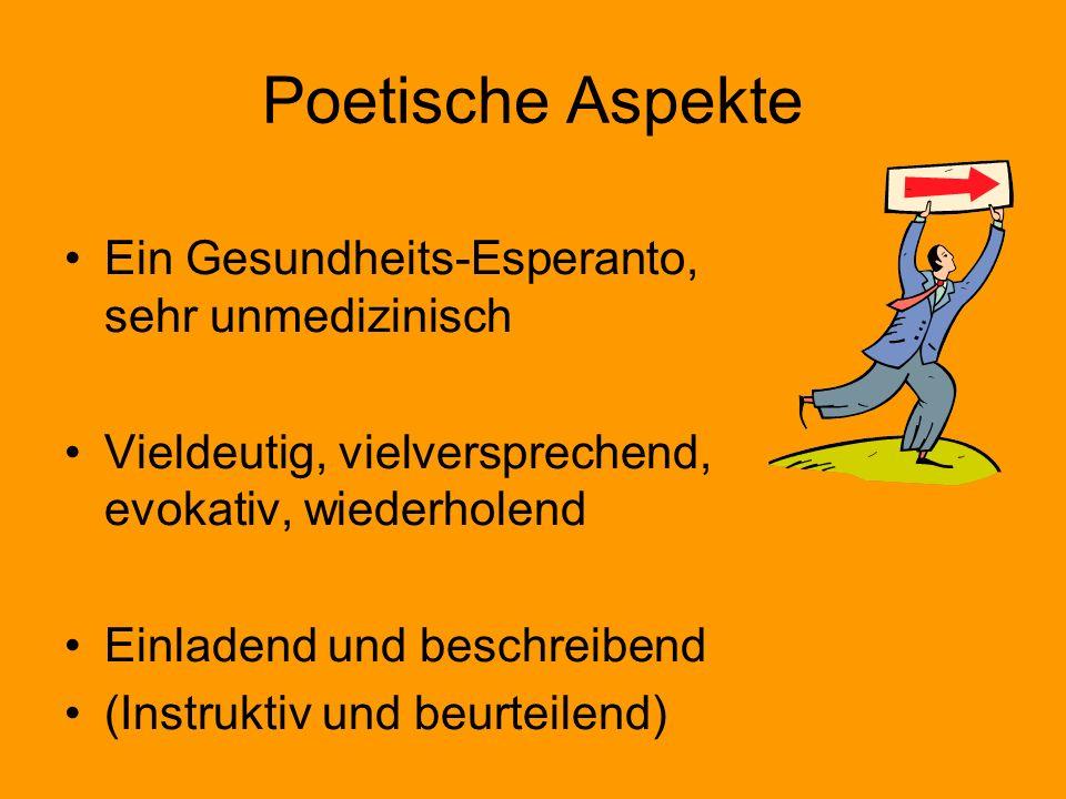 Poetische Aspekte Ein Gesundheits-Esperanto, sehr unmedizinisch Vieldeutig, vielversprechend, evokativ, wiederholend Einladend und beschreibend (Instr