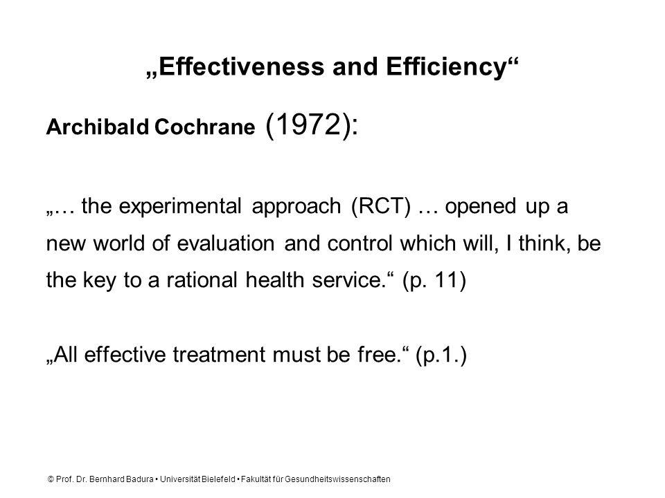 © Prof. Dr. Bernhard Badura Universität Bielefeld Fakultät für Gesundheitswissenschaften Effectiveness and Efficiency Archibald Cochrane (1972): … the