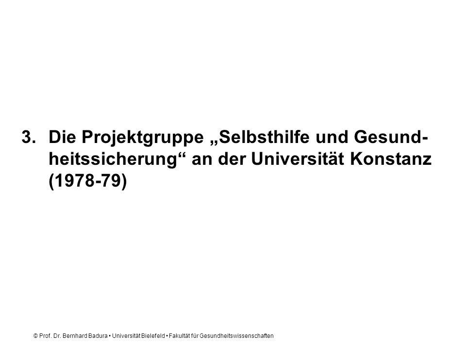 © Prof. Dr. Bernhard Badura Universität Bielefeld Fakultät für Gesundheitswissenschaften 3.Die Projektgruppe Selbsthilfe und Gesund- heitssicherung an