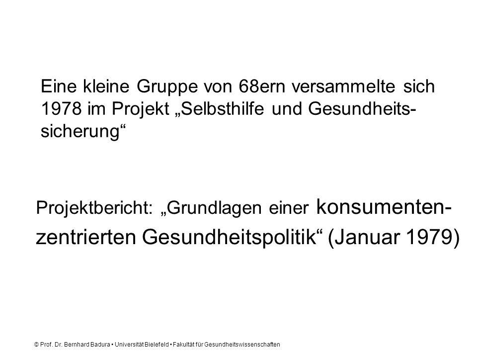 © Prof. Dr. Bernhard Badura Universität Bielefeld Fakultät für Gesundheitswissenschaften Eine kleine Gruppe von 68ern versammelte sich 1978 im Projekt