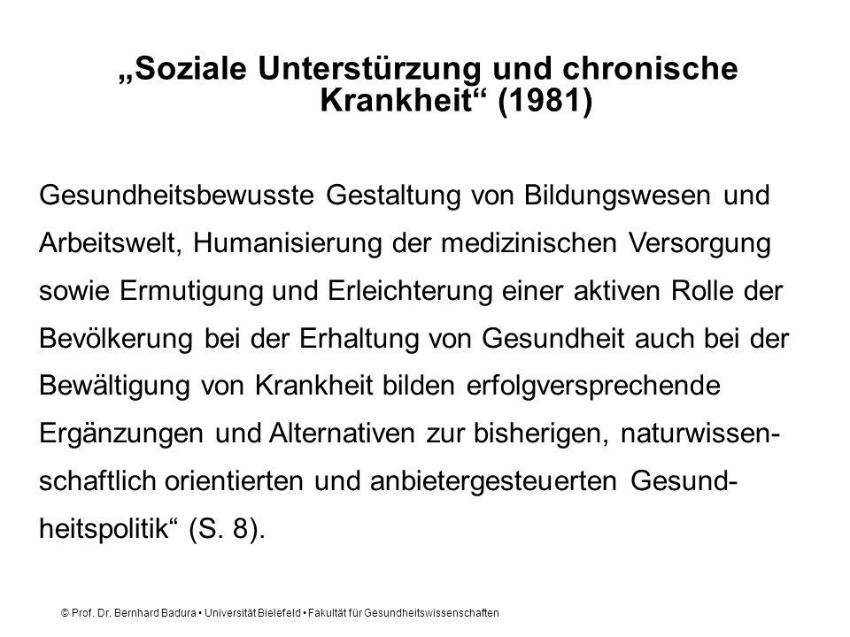 © Prof. Dr. Bernhard Badura Universität Bielefeld Fakultät für Gesundheitswissenschaften Soziale Unterstürzung und chronische Krankheit (1981) Gesundh