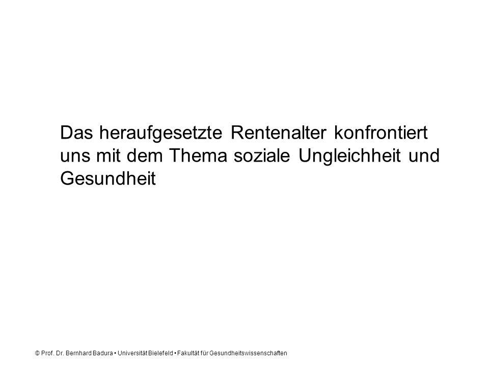 © Prof. Dr. Bernhard Badura Universität Bielefeld Fakultät für Gesundheitswissenschaften Das heraufgesetzte Rentenalter konfrontiert uns mit dem Thema