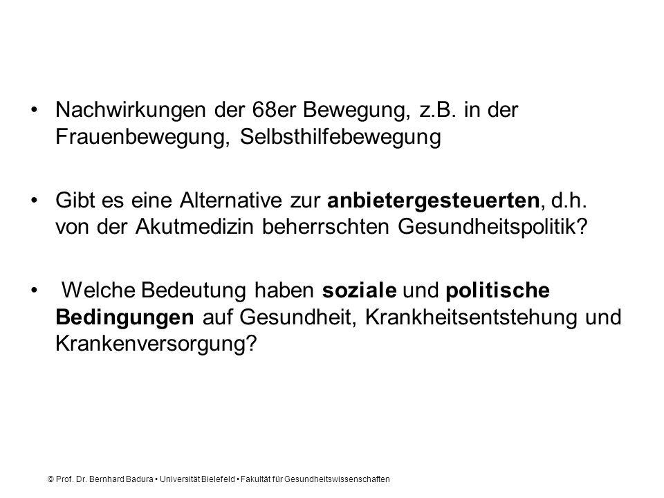 © Prof. Dr. Bernhard Badura Universität Bielefeld Fakultät für Gesundheitswissenschaften Nachwirkungen der 68er Bewegung, z.B. in der Frauenbewegung,