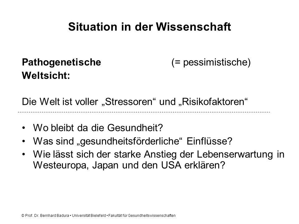 © Prof. Dr. Bernhard Badura Universität Bielefeld Fakultät für Gesundheitswissenschaften Situation in der Wissenschaft Pathogenetische(= pessimistisch