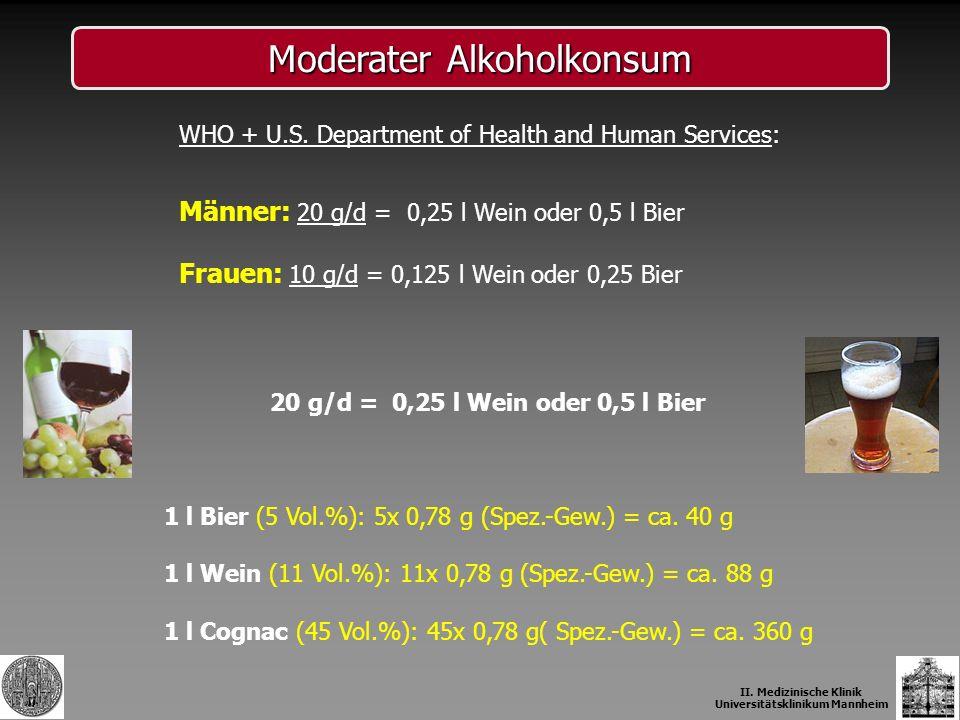 Moderater Alkoholkonsum WHO + U.S. Department of Health and Human Services: Männer: 20 g/d = 0,25 l Wein oder 0,5 l Bier Frauen: 10 g/d = 0,125 l Wein
