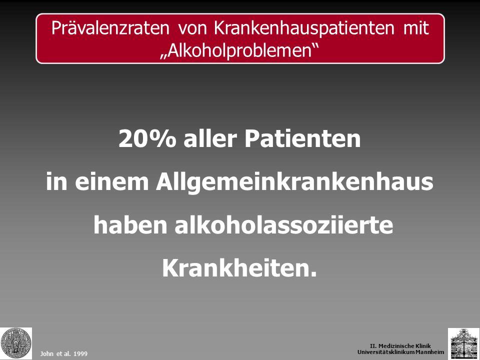 20% aller Patienten in einem Allgemeinkrankenhaus haben alkoholassoziierte Krankheiten. John et al. 1999 II. Medizinische Klinik Universitätsklinikum