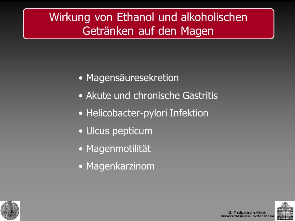 II. Medizinische Klinik Universitätsklinikum Mannheim Wirkung von Ethanol und alkoholischen Getränken auf den Magen Magensäuresekretion Akute und chro