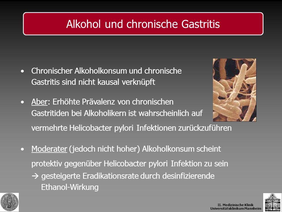 Chronischer Alkoholkonsum und chronische Gastritis sind nicht kausal verknüpft Aber: Erhöhte Prävalenz von chronischen Gastritiden bei Alkoholikern is