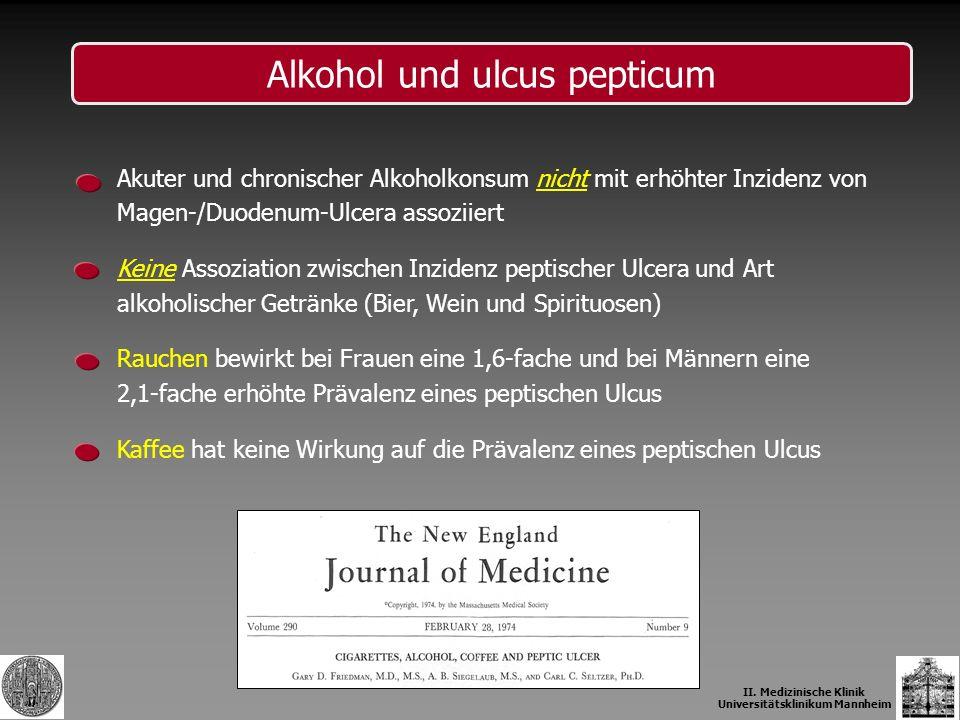 II. Medizinische Klinik Universitätsklinikum Mannheim Alkohol und ulcus pepticum Akuter und chronischer Alkoholkonsum nicht mit erhöhter Inzidenz von