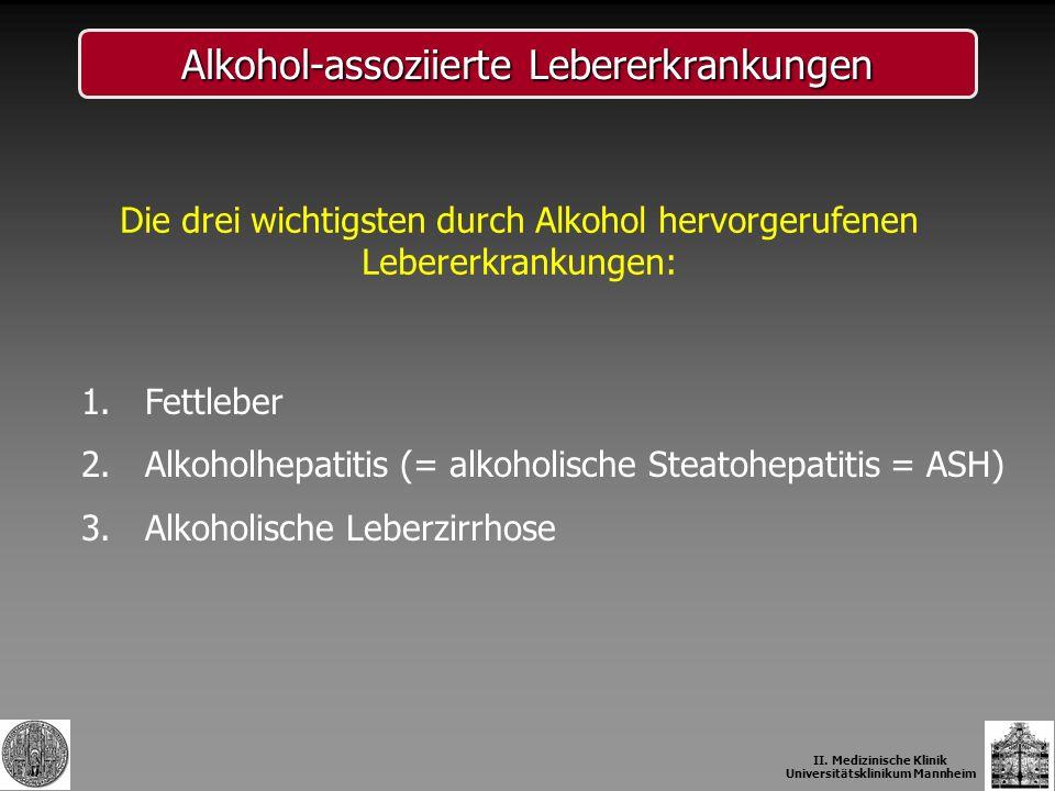 Alkohol-assoziierte Lebererkrankungen Die drei wichtigsten durch Alkohol hervorgerufenen Lebererkrankungen: 1. Fettleber 2. Alkoholhepatitis (= alkoho