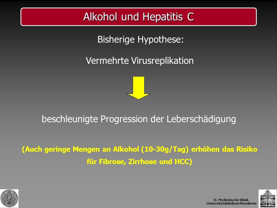beschleunigte Progression der Leberschädigung Alkohol und Hepatitis C Vermehrte Virusreplikation (Auch geringe Mengen an Alkohol (10-30g/Tag) erhöhen