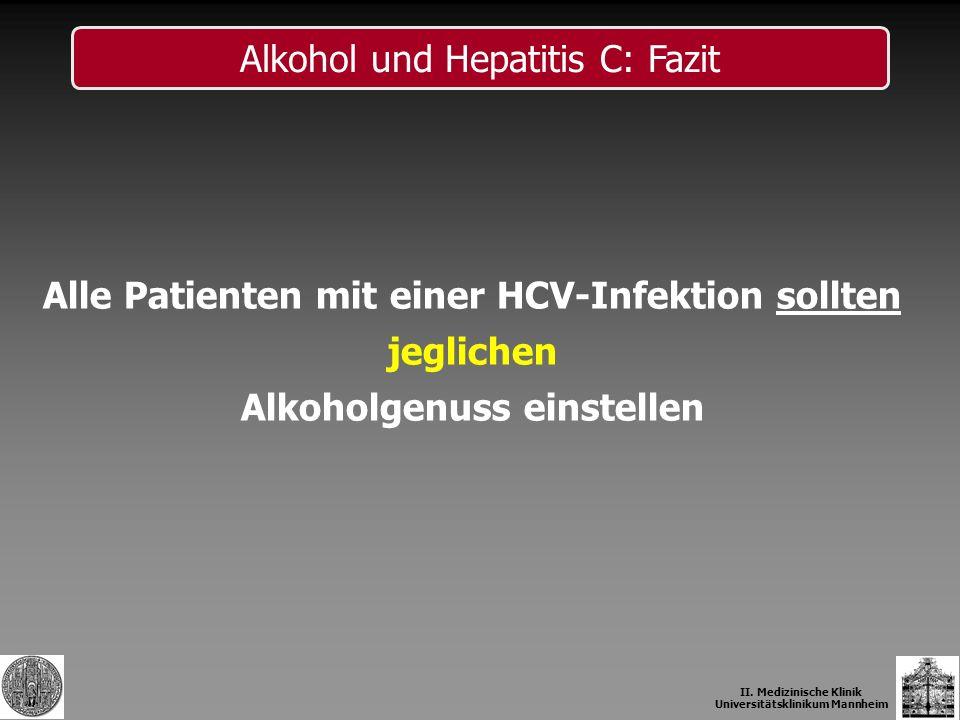 Alle Patienten mit einer HCV-Infektion sollten jeglichen Alkoholgenuss einstellen Alkohol und Hepatitis C: Fazit II. Medizinische Klinik Universitätsk