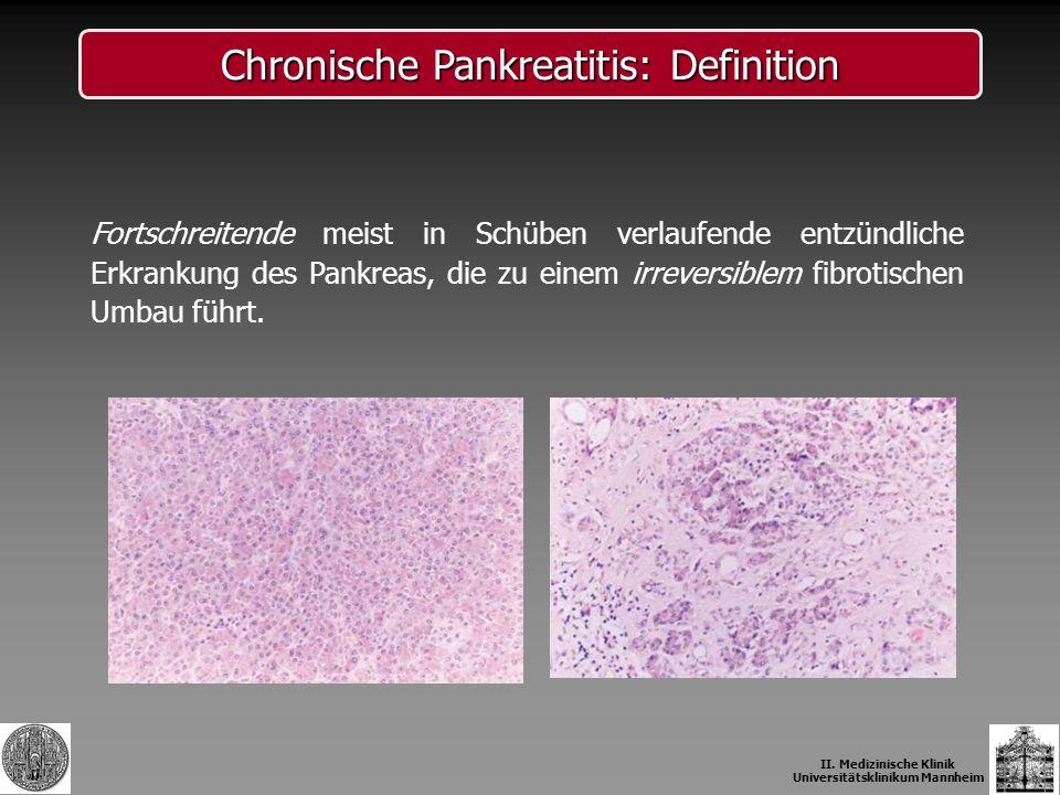 Chronische Pankreatitis: Definition Fortschreitende meist in Schüben verlaufende entzündliche Erkrankung des Pankreas, die zu einem irreversiblem fibr