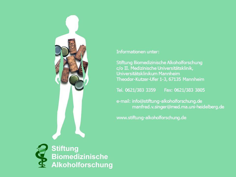Informationen unter: Stiftung Biomedizinische Alkoholforschung c/o II. Medizinische Universitätsklinik, Universitätsklinikum Mannheim Theodor-Kutzer-U