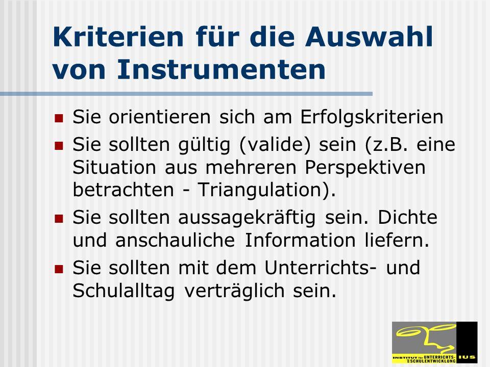 Kriterien für die Auswahl von Instrumenten Sie orientieren sich am Erfolgskriterien Sie sollten gültig (valide) sein (z.B. eine Situation aus mehreren