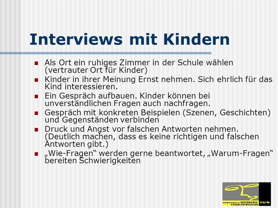 Interviews mit Kindern Als Ort ein ruhiges Zimmer in der Schule wählen (vertrauter Ort für Kinder) Kinder in ihrer Meinung Ernst nehmen. Sich ehrlich