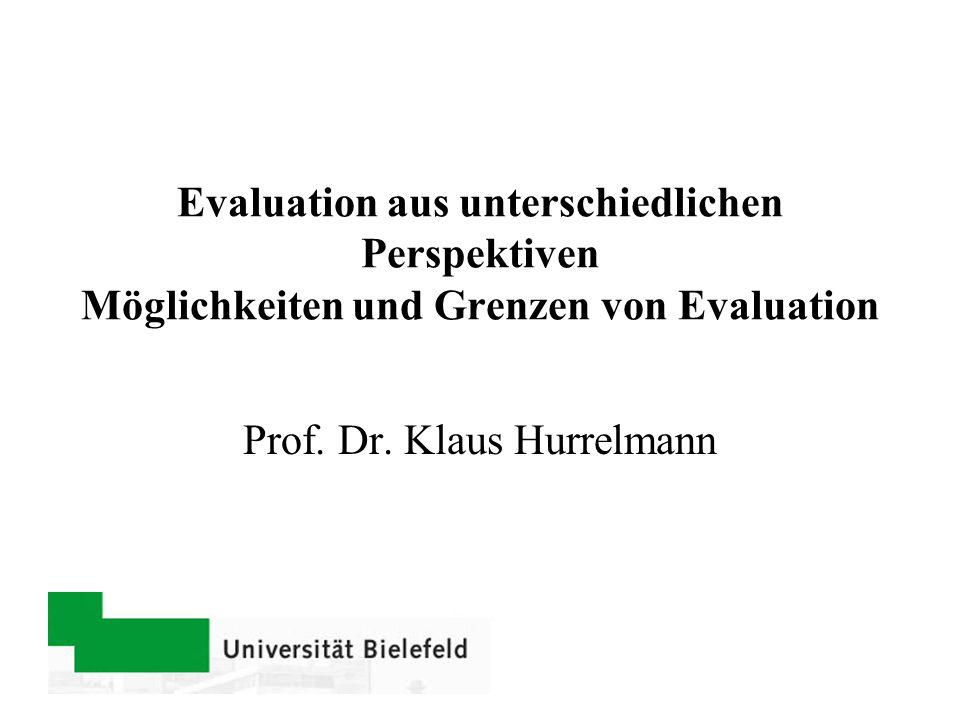 Evaluation aus unterschiedlichen Perspektiven Möglichkeiten und Grenzen von Evaluation Prof. Dr. Klaus Hurrelmann