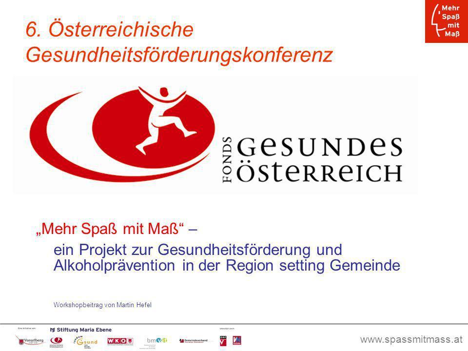www.spassmitmass.at Seite 1 6. Österreichische Gesundheitsförderungskonferenz Mehr Spaß mit Maß – ein Projekt zur Gesundheitsförderung und Alkoholpräv
