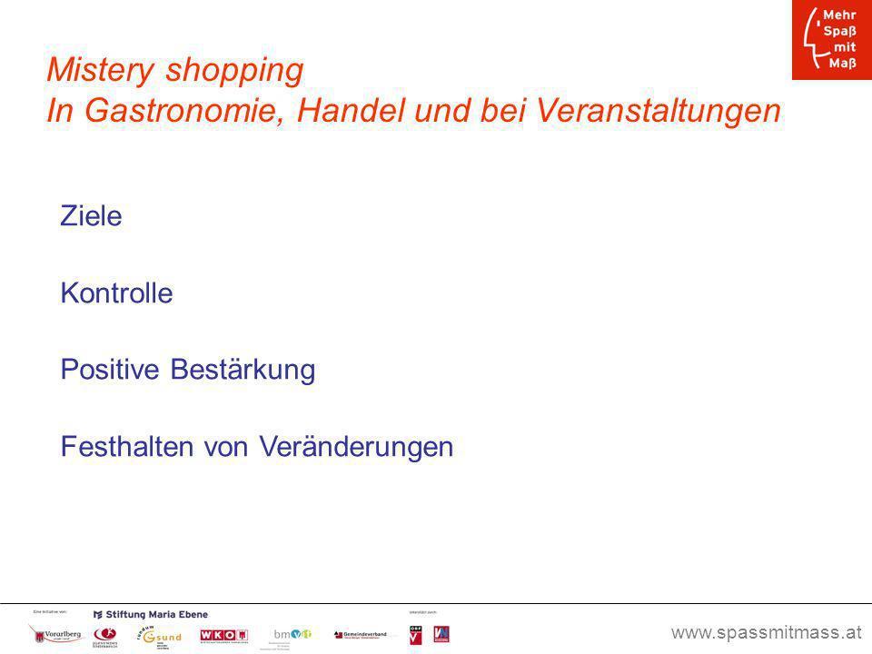 www.spassmitmass.at Seite 29 Mistery shopping In Gastronomie, Handel und bei Veranstaltungen Ziele Kontrolle Positive Bestärkung Festhalten von Veränd