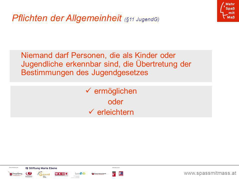 www.spassmitmass.at Seite 45 Pflichten der Allgemeinheit (§11 JugendG) Niemand darf Personen, die als Kinder oder Jugendliche erkennbar sind, die Über