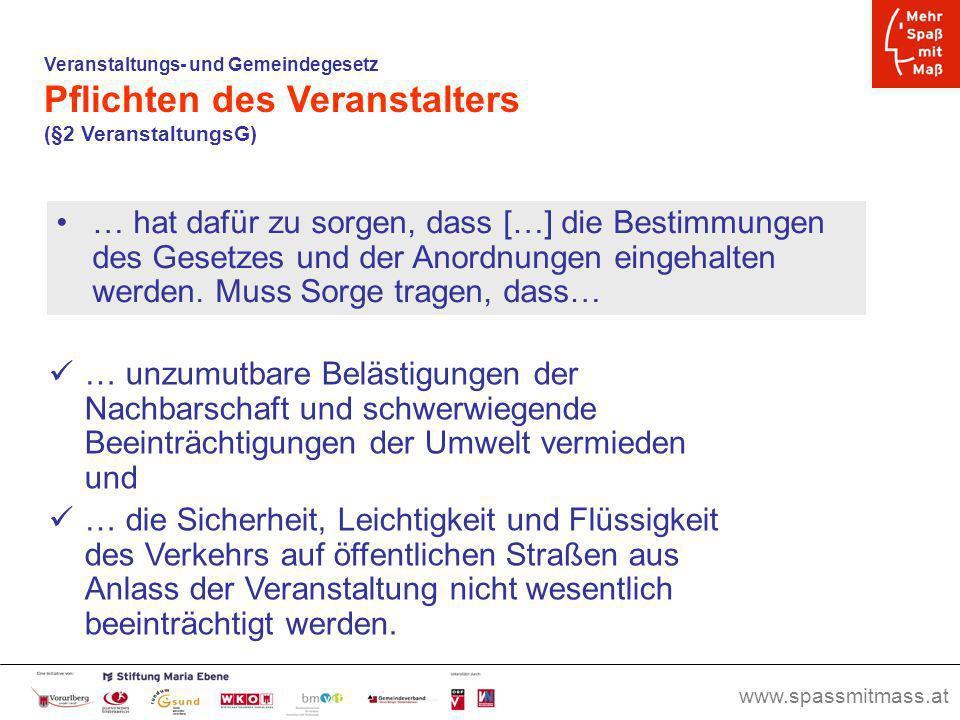 www.spassmitmass.at Seite 50 Veranstaltungs- und Gemeindegesetz Pflichten des Veranstalters (§2 VeranstaltungsG) … hat dafür zu sorgen, dass […] die B