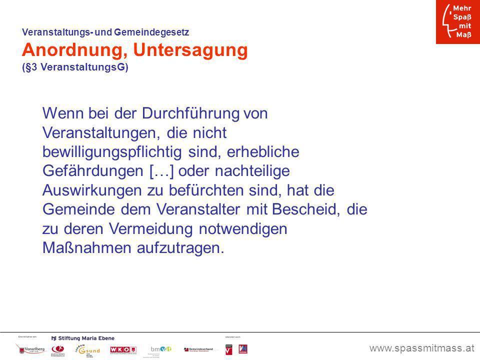 www.spassmitmass.at Seite 51 Veranstaltungs- und Gemeindegesetz Anordnung, Untersagung (§3 VeranstaltungsG) Wenn bei der Durchführung von Veranstaltun