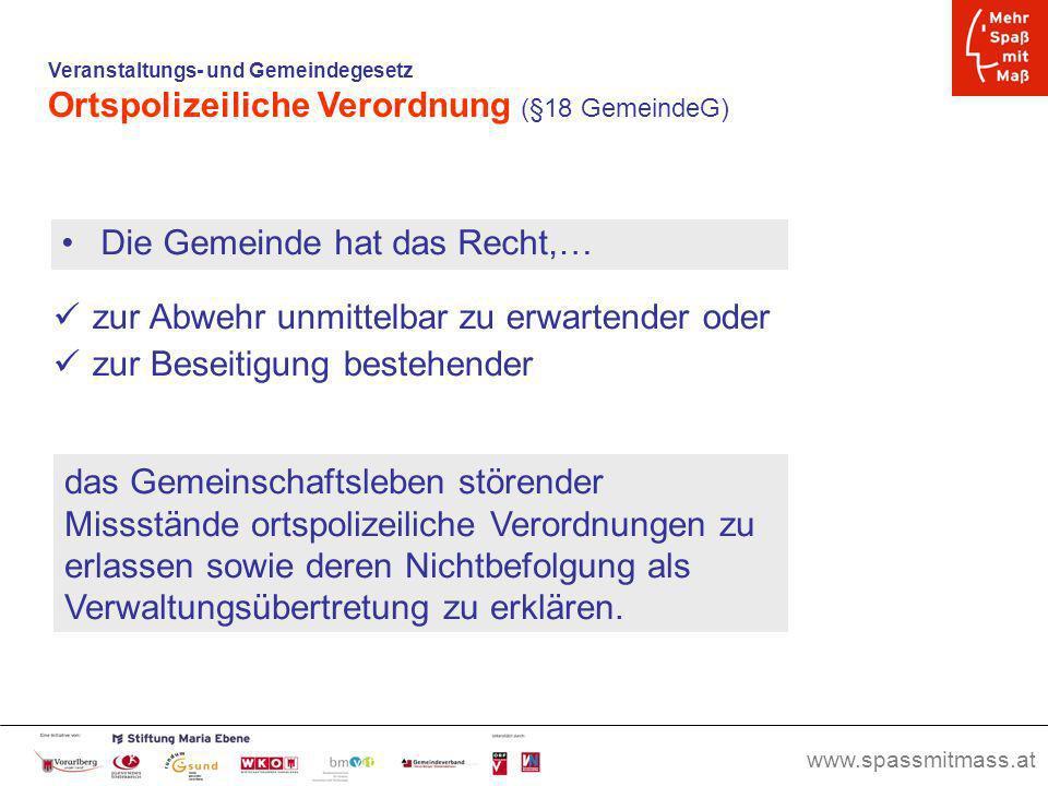 www.spassmitmass.at Seite 52 Veranstaltungs- und Gemeindegesetz Ortspolizeiliche Verordnung (§18 GemeindeG) Die Gemeinde hat das Recht,… zur Abwehr un