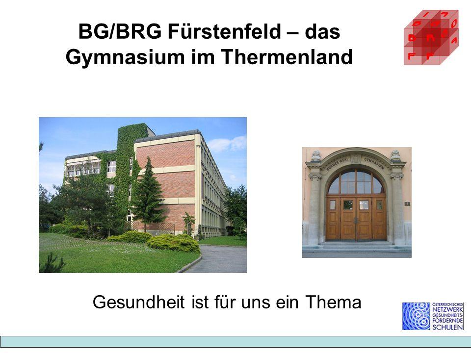 BG/BRG Fürstenfeld – das Gymnasium im Thermenland Gesundheit ist für uns ein Thema