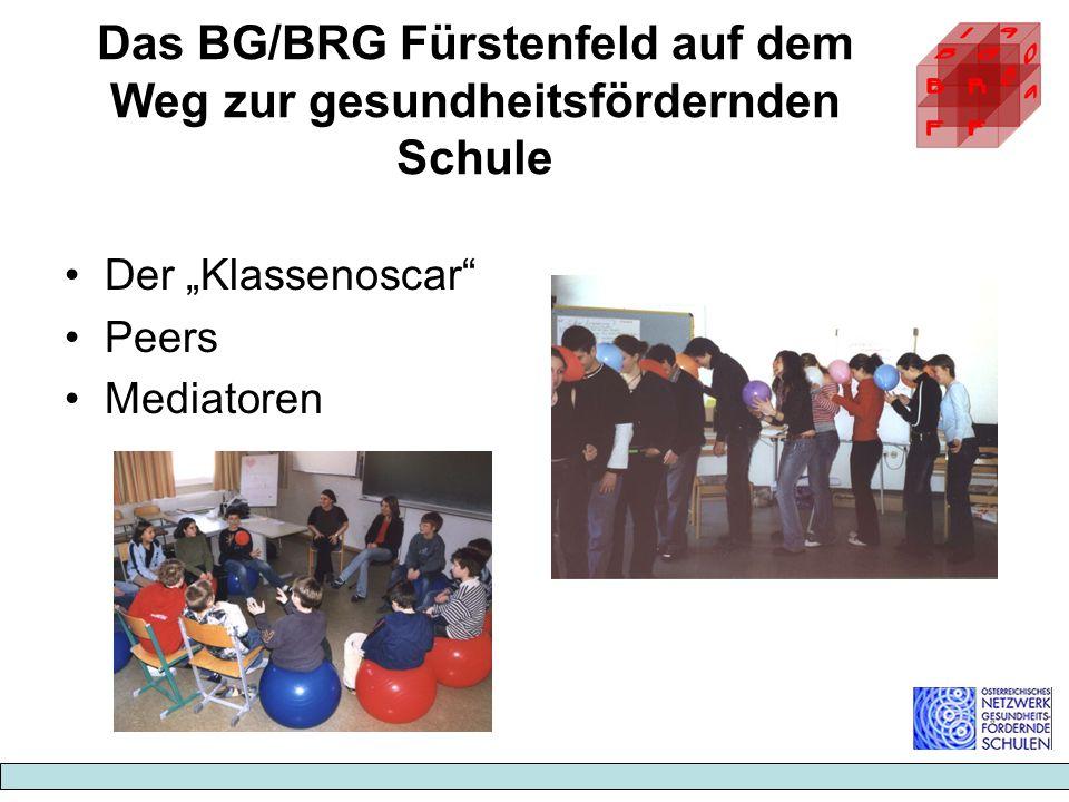 Das BG/BRG Fürstenfeld auf dem Weg zur gesundheitsfördernden Schule Der Klassenoscar Peers Mediatoren