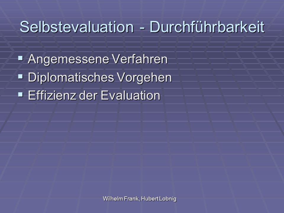 Wilhelm Frank, Hubert Lobnig Selbstevaluation - Durchführbarkeit Angemessene Verfahren Angemessene Verfahren Diplomatisches Vorgehen Diplomatisches Vorgehen Effizienz der Evaluation Effizienz der Evaluation