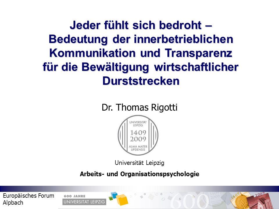 Europäisches Forum Alpbach Dr. Thomas Rigotti Universität Leipzig Arbeits- und Organisationspsychologie Jeder fühlt sich bedroht – Bedeutung der inner