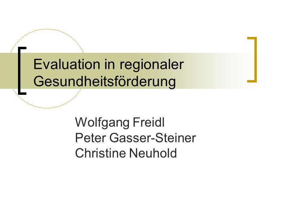 Evaluation in regionaler Gesundheitsförderung Wolfgang Freidl Peter Gasser-Steiner Christine Neuhold