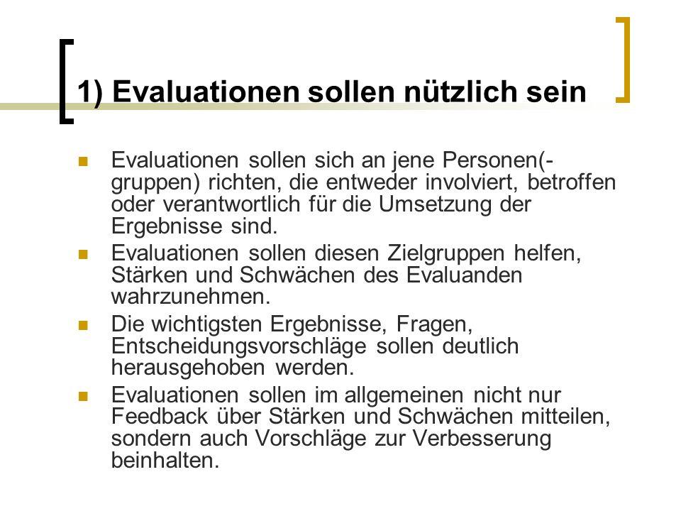 1) Evaluationen sollen nützlich sein Evaluationen sollen sich an jene Personen(- gruppen) richten, die entweder involviert, betroffen oder verantwortl