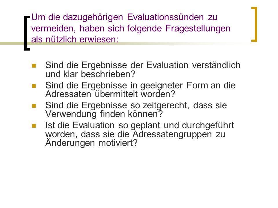 Um die dazugehörigen Evaluationssünden zu vermeiden, haben sich folgende Fragestellungen als nützlich erwiesen: Sind die Ergebnisse der Evaluation ver