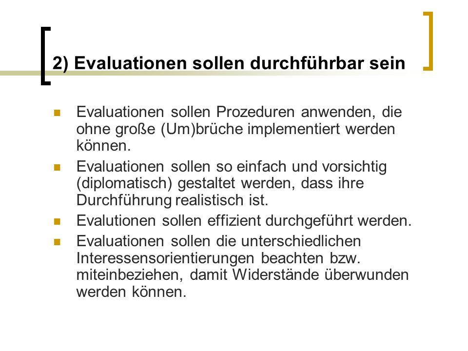 2) Evaluationen sollen durchführbar sein Evaluationen sollen Prozeduren anwenden, die ohne große (Um)brüche implementiert werden können. Evaluationen