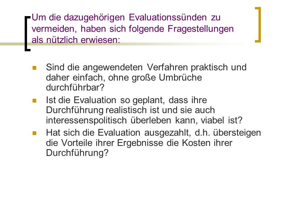 Um die dazugehörigen Evaluationssünden zu vermeiden, haben sich folgende Fragestellungen als nützlich erwiesen: Sind die angewendeten Verfahren prakti