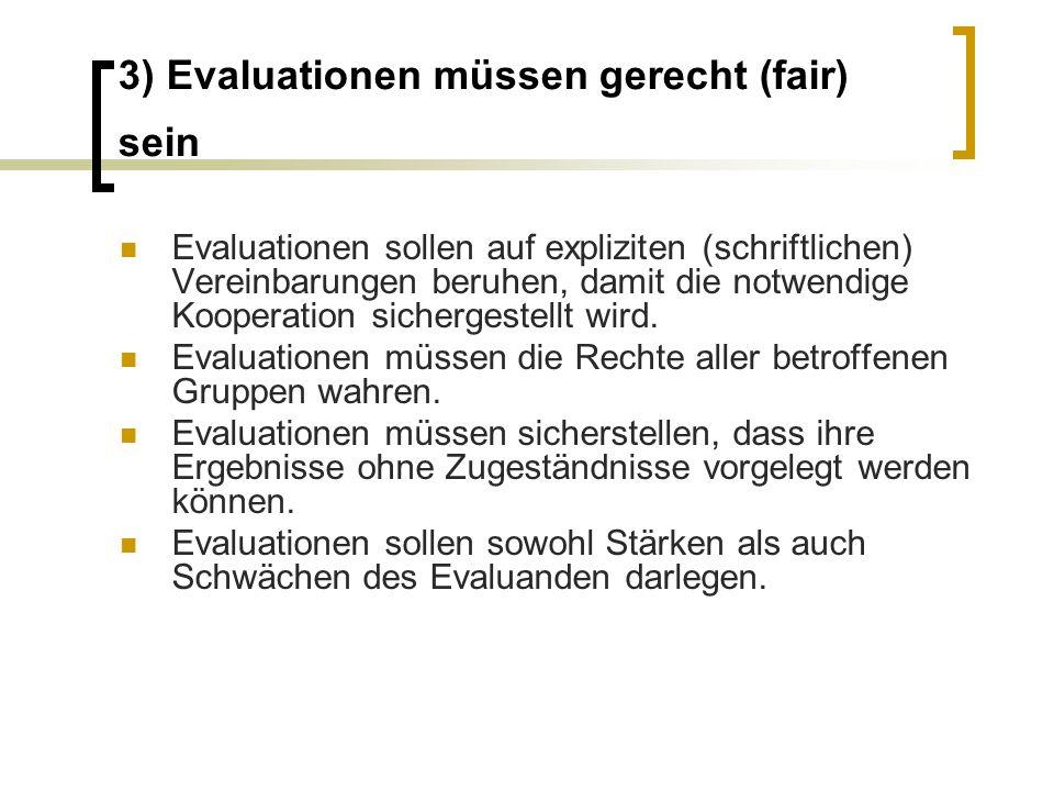 3) Evaluationen müssen gerecht (fair) sein Evaluationen sollen auf expliziten (schriftlichen) Vereinbarungen beruhen, damit die notwendige Kooperation