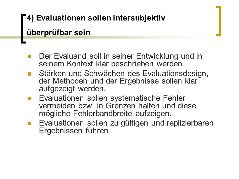 4) Evaluationen sollen intersubjektiv überprüfbar sein Der Evaluand soll in seiner Entwicklung und in seinem Kontext klar beschrieben werden. Stärken