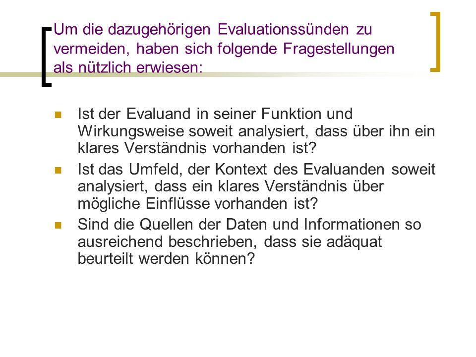 Um die dazugehörigen Evaluationssünden zu vermeiden, haben sich folgende Fragestellungen als nützlich erwiesen: Ist der Evaluand in seiner Funktion un