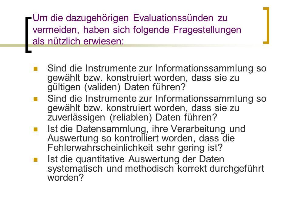 Um die dazugehörigen Evaluationssünden zu vermeiden, haben sich folgende Fragestellungen als nützlich erwiesen: Sind die Instrumente zur Informationss