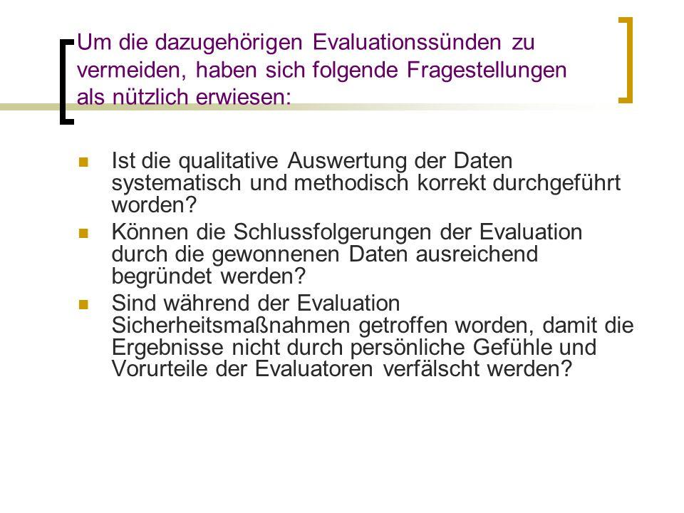 Um die dazugehörigen Evaluationssünden zu vermeiden, haben sich folgende Fragestellungen als nützlich erwiesen: Ist die qualitative Auswertung der Dat