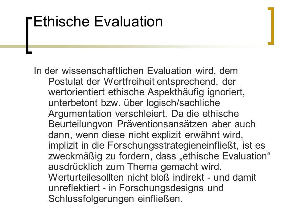 Ethische Evaluation In der wissenschaftlichen Evaluation wird, dem Postulat der Wertfreiheit entsprechend, der wertorientiert ethische Aspekthäufig ig